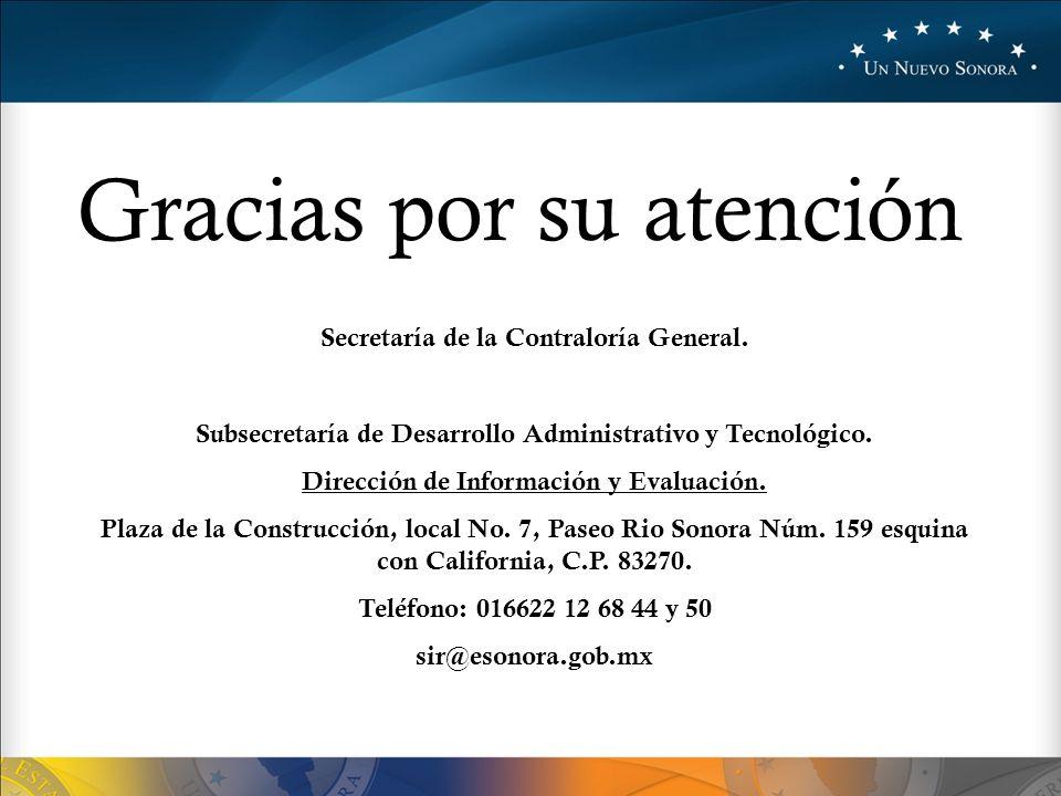 Gracias por su atención Secretaría de la Contraloría General. Subsecretaría de Desarrollo Administrativo y Tecnológico. Dirección de Información y Eva