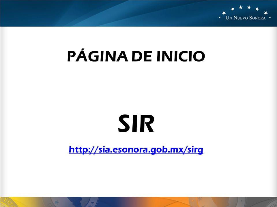 PÁGINA DE INICIO SIR http://sia.esonora.gob.mx/sirg