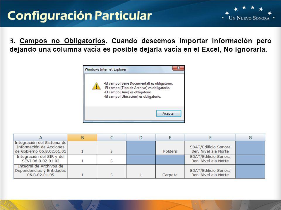 3. Campos no Obligatorios. Cuando deseemos importar información pero dejando una columna vacía es posible dejarla vacía en el Excel, No ignorarla. Con