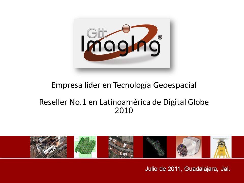 Julio de 2011, Guadalajara, Jal. Julio de 2011, Guadalajara, Jal. Empresa líder en Tecnología Geoespacial Reseller No.1 en Latinoamérica de Digital Gl