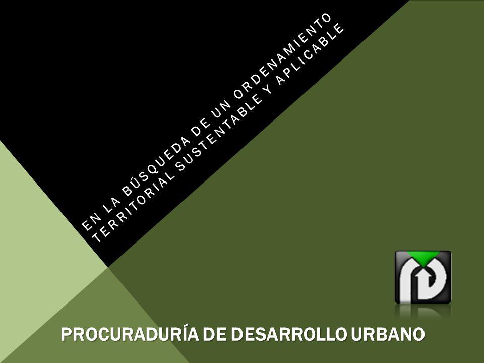 PROCURADURÍA DE DESARROLLO URBANO EN LA BÚSQUEDA DE UN ORDENAMIENTO TERRITORIAL SUSTENTABLE Y APLICABLE