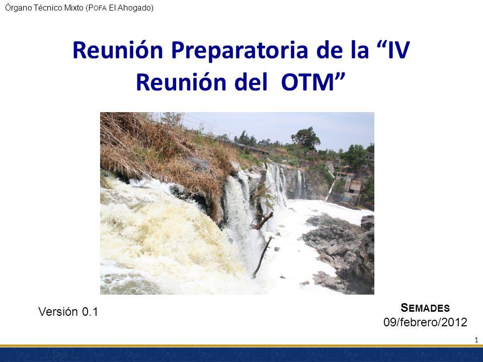Órgano Técnico Mixto (P OFA El Ahogado) Reunión Preparatoria de la IV Reunión del OTM Versión 0.1 S EMADES 09/febrero/2012 1