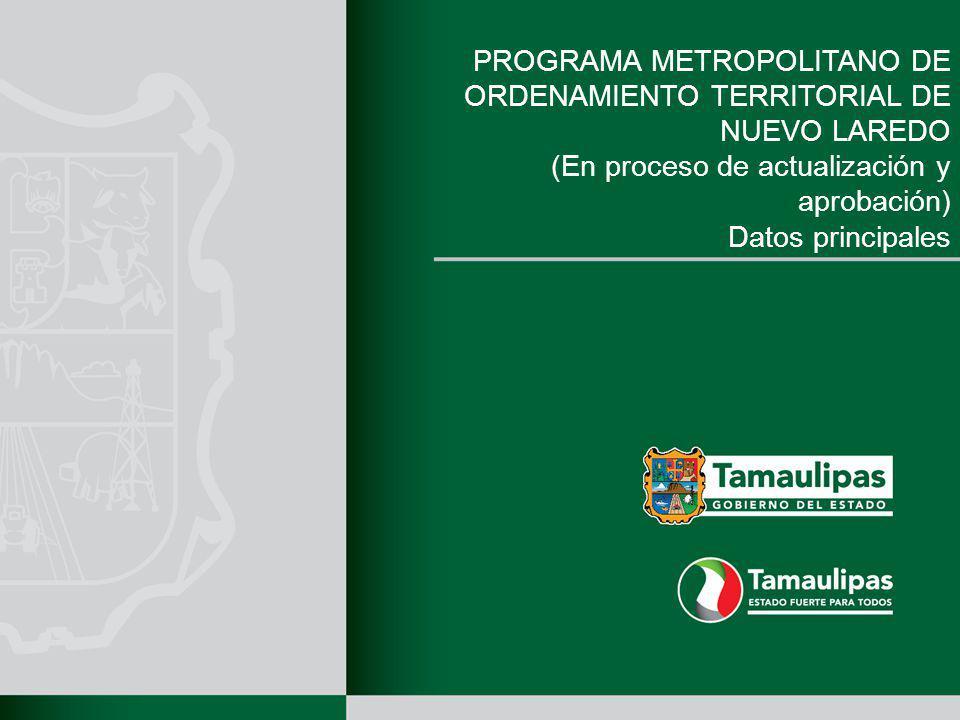 PROGRAMA METROPOLITANO DE ORDENAMIENTO TERRITORIAL DE NUEVO LAREDO (En proceso de actualización y aprobación) Datos principales