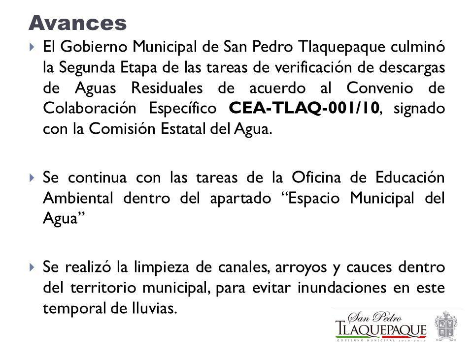 Avances El Gobierno Municipal de San Pedro Tlaquepaque culminó la Segunda Etapa de las tareas de verificación de descargas de Aguas Residuales de acuerdo al Convenio de Colaboración Específico CEA-TLAQ-001/10, signado con la Comisión Estatal del Agua.