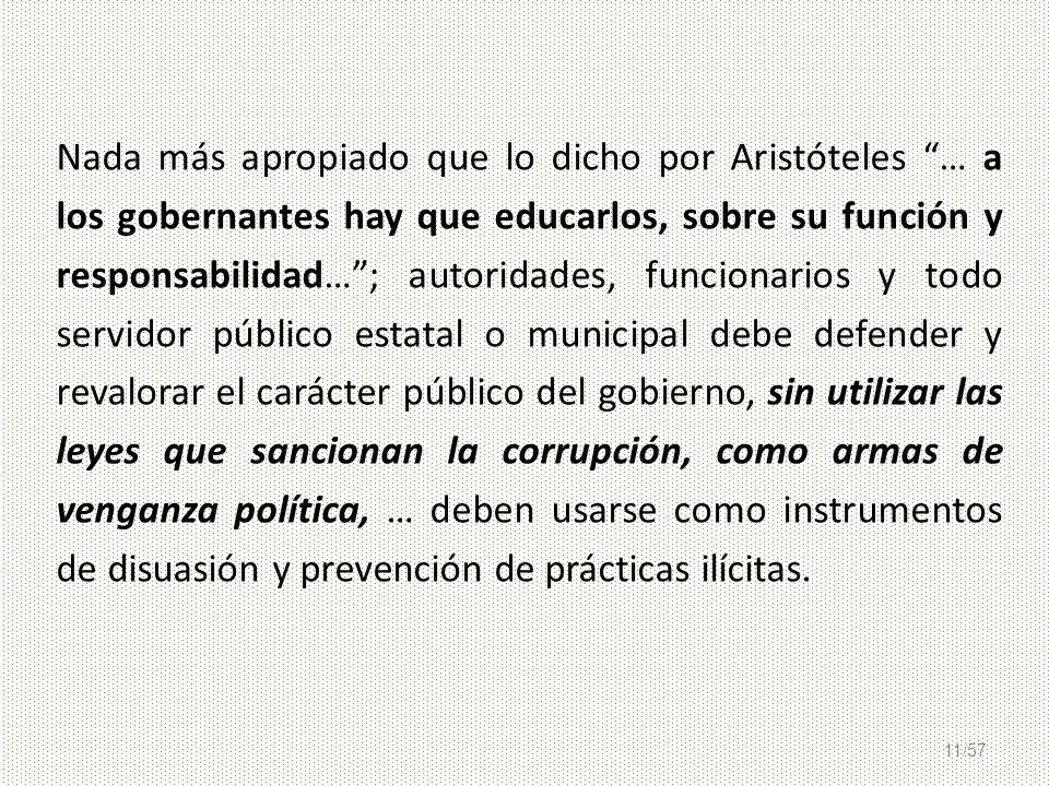 11/57 Nada más apropiado que lo dicho por Aristóteles … a los gobernantes hay que educarlos, sobre su función y responsabilidad…; autoridades, funcion