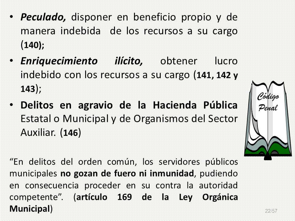 22/57 Peculado, disponer en beneficio propio y de manera indebida de los recursos a su cargo ( 140); Enriquecimiento ilícito, obtener lucro indebido c