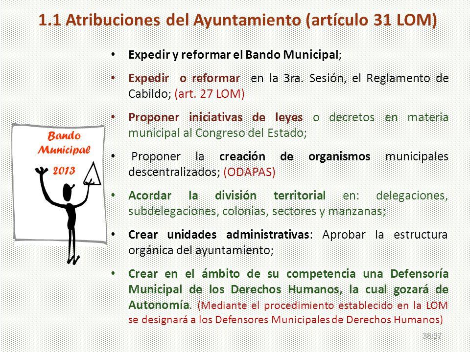 38/57 Bando Municipal 2013 1.1 Atribuciones del Ayuntamiento (artículo 31 LOM) Expedir y reformar el Bando Municipal; Expedir o reformar en la 3ra. Se