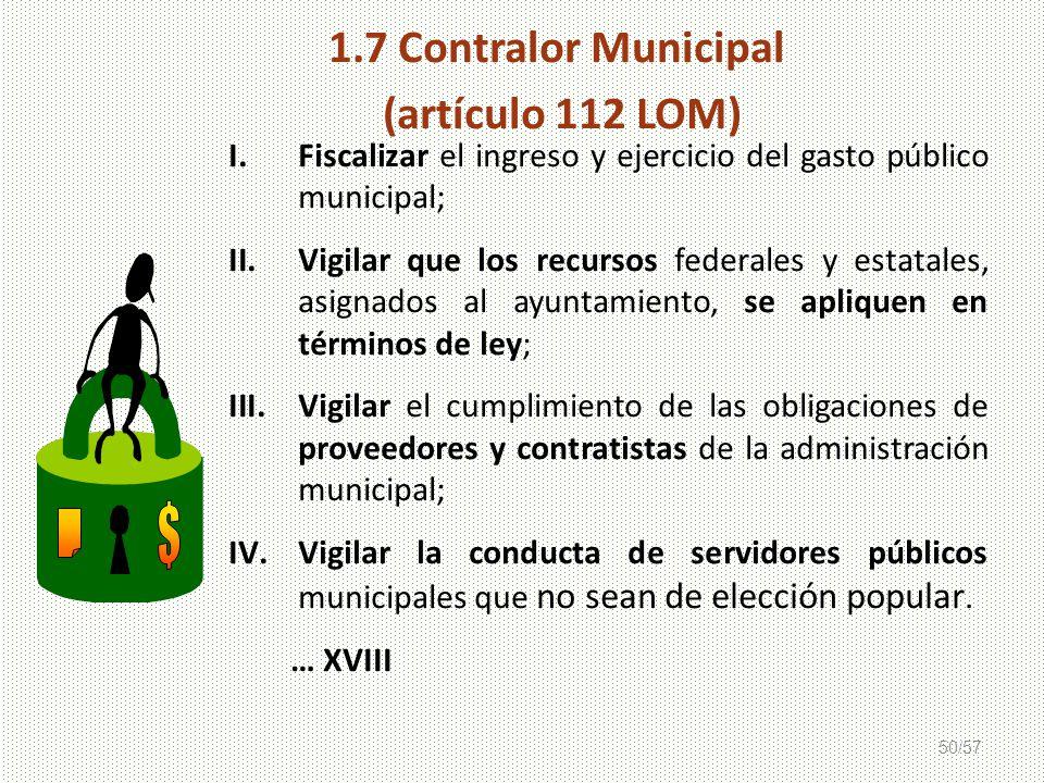 50/57 I.Fiscalizar el ingreso y ejercicio del gasto público municipal; II.Vigilar que los recursos federales y estatales, asignados al ayuntamiento, s