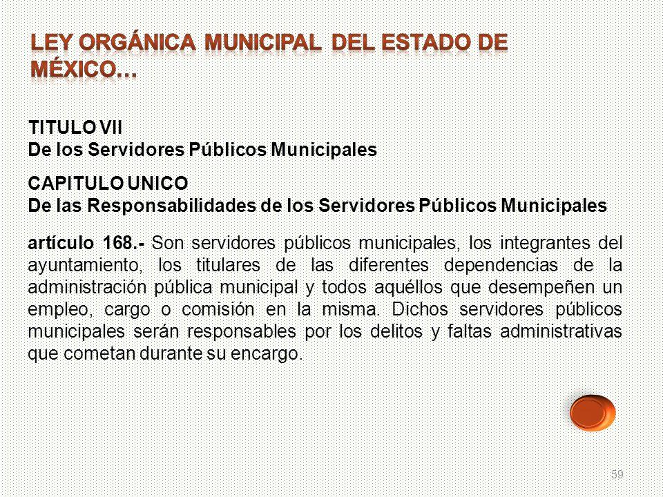 59 TITULO VII De los Servidores Públicos Municipales CAPITULO UNICO De las Responsabilidades de los Servidores Públicos Municipales artículo 168.- Son