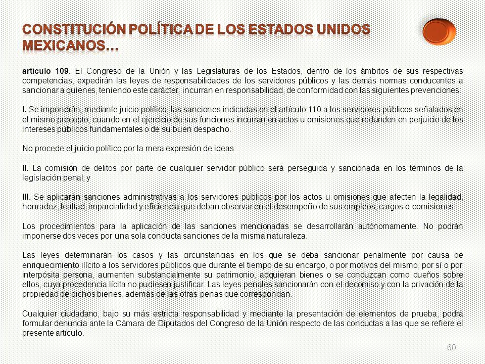 60 artículo 109. El Congreso de la Unión y las Legislaturas de los Estados, dentro de los ámbitos de sus respectivas competencias, expedirán las leyes