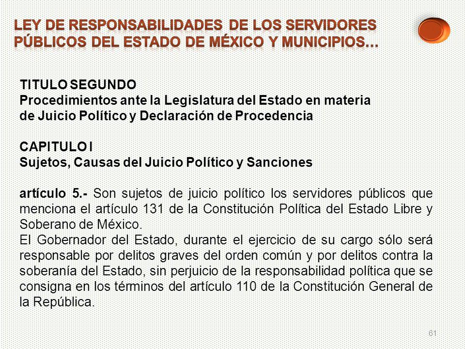61 TITULO SEGUNDO Procedimientos ante la Legislatura del Estado en materia de Juicio Político y Declaración de Procedencia CAPITULO I Sujetos, Causas