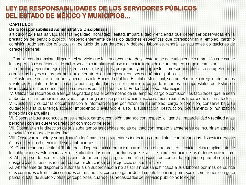 64 CAPITULO II De la Responsabilidad Administrativa Disciplinaria artículo 42.- Para salvaguardar la legalidad, honradez, lealtad, imparcialidad y efi