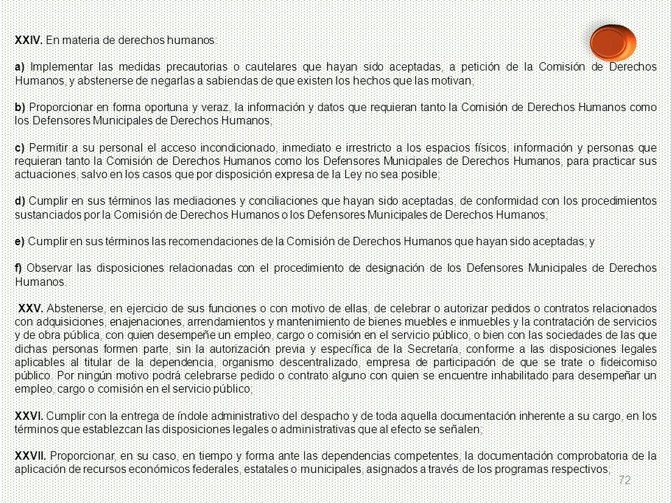 72 XXIV. En materia de derechos humanos: a) Implementar las medidas precautorias o cautelares que hayan sido aceptadas, a petición de la Comisión de D