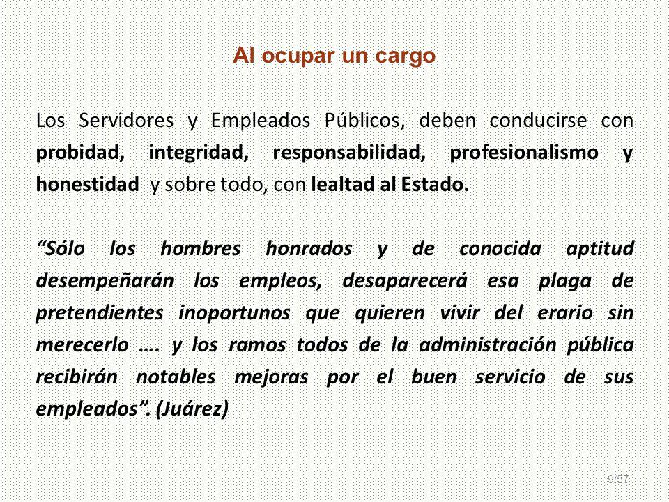 9/57 Al ocupar un cargo Los Servidores y Empleados Públicos, deben conducirse con probidad, integridad, responsabilidad, profesionalismo y honestidad