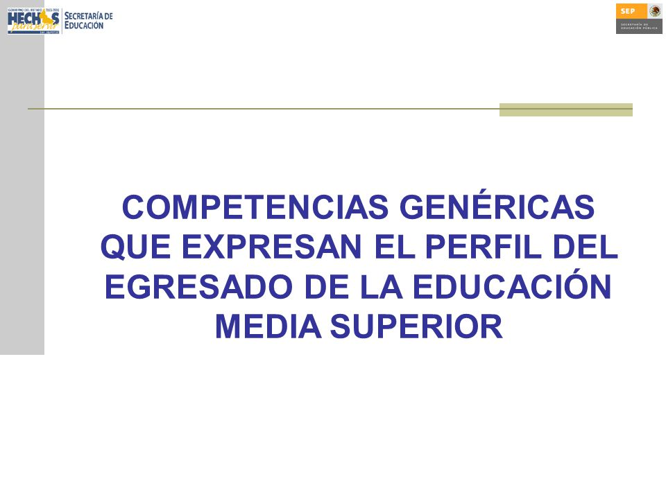 COMPETENCIAS GENÉRICAS QUE EXPRESAN EL PERFIL DEL EGRESADO DE LA EDUCACIÓN MEDIA SUPERIOR