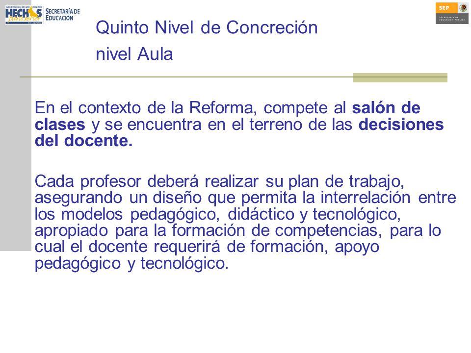 Quinto Nivel de Concreción nivel Aula En el contexto de la Reforma, compete al salón de clases y se encuentra en el terreno de las decisiones del docente.