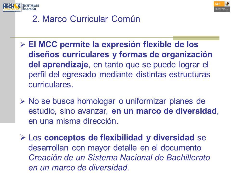 2. Marco Curricular Común El MCC permite la expresión flexible de los diseños curriculares y formas de organización del aprendizaje, en tanto que se p