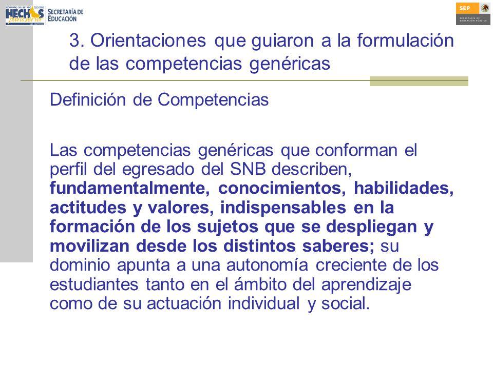 3. Orientaciones que guiaron a la formulación de las competencias genéricas Las competencias genéricas que conforman el perfil del egresado del SNB de