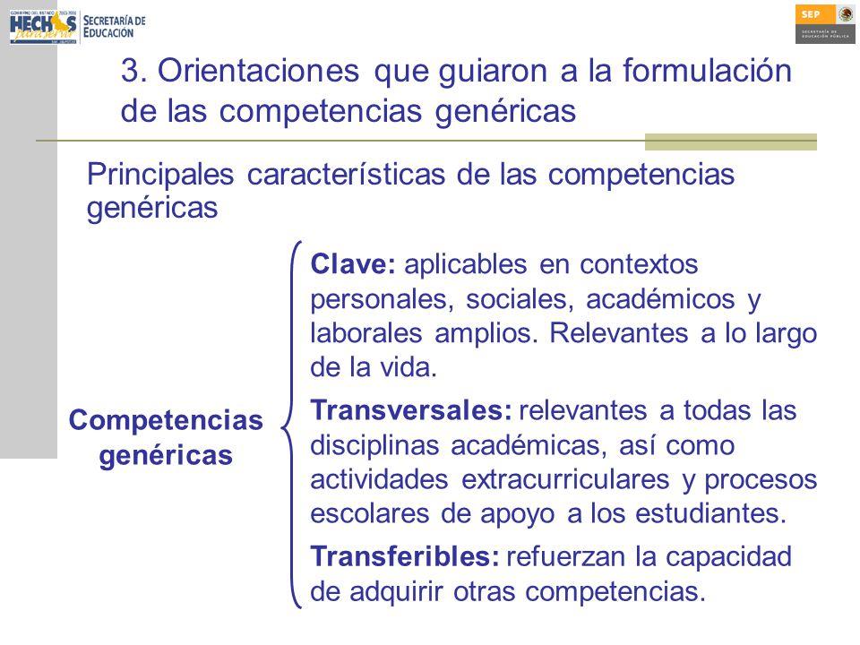 3. Orientaciones que guiaron a la formulación de las competencias genéricas Principales características de las competencias genéricas Competencias gen