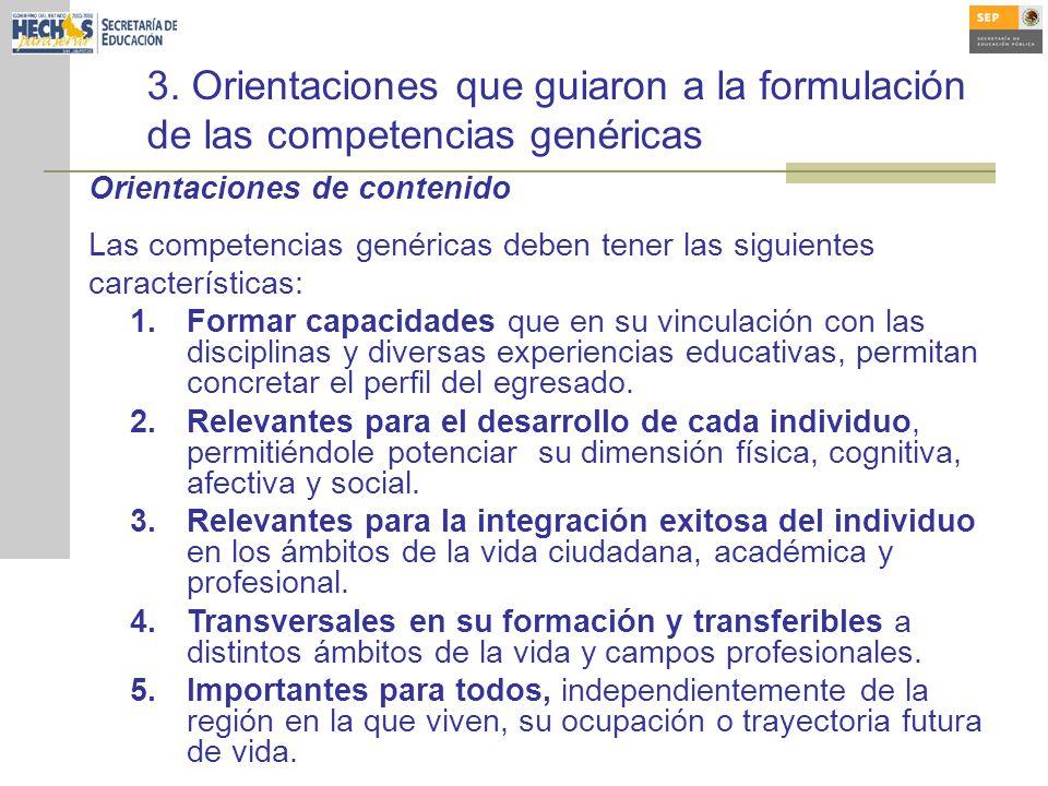 3. Orientaciones que guiaron a la formulación de las competencias genéricas Orientaciones de contenido Las competencias genéricas deben tener las sigu