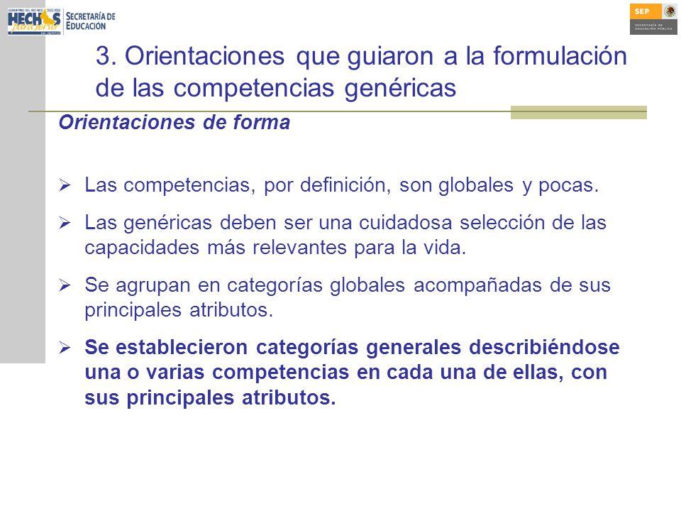 3. Orientaciones que guiaron a la formulación de las competencias genéricas Orientaciones de forma Las competencias, por definición, son globales y po