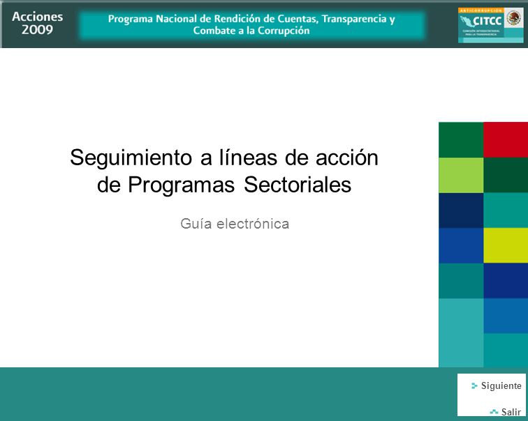Seguimiento a líneas de acción de Programas Sectoriales Guía electrónica Siguiente Salir