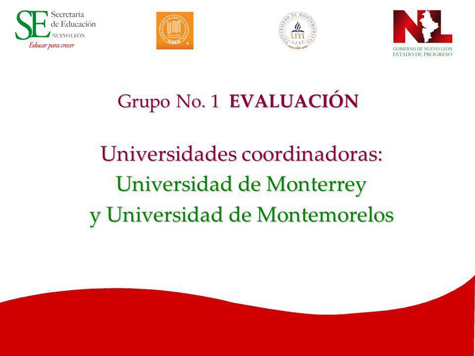 Grupo No. 1 EVALUACIÓN Universidades coordinadoras: Universidad de Monterrey y Universidad de Montemorelos