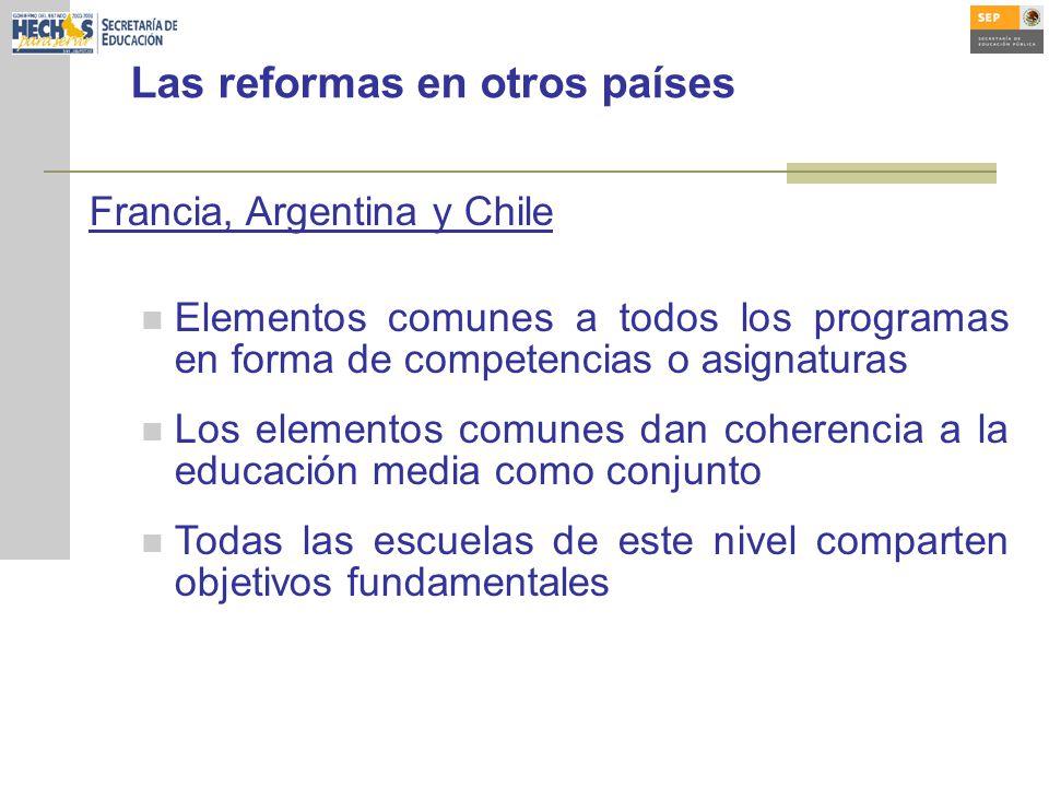 Las reformas en otros países Francia, Argentina y Chile Elementos comunes a todos los programas en forma de competencias o asignaturas Los elementos comunes dan coherencia a la educación media como conjunto Todas las escuelas de este nivel comparten objetivos fundamentales