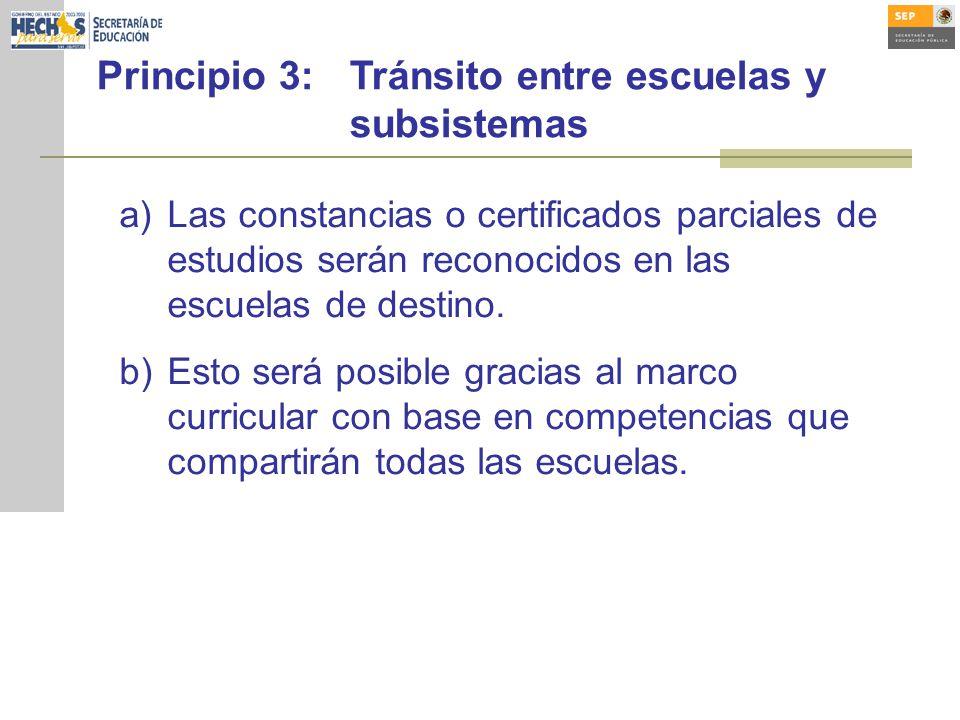 Principio 3:Tránsito entre escuelas y subsistemas a)Las constancias o certificados parciales de estudios serán reconocidos en las escuelas de destino.