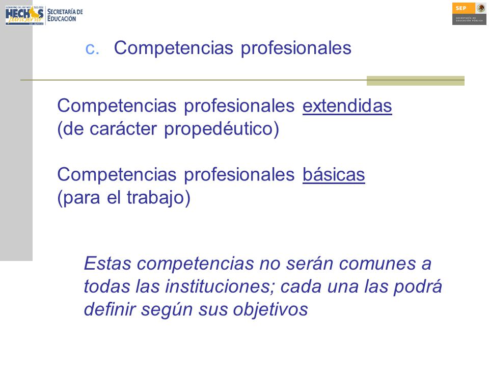 c.Competencias profesionales Competencias profesionales extendidas (de carácter propedéutico) Competencias profesionales básicas (para el trabajo) Est