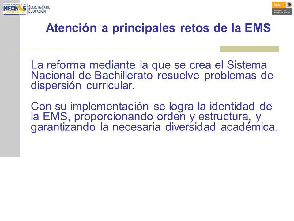 Atención a principales retos de la EMS La reforma mediante la que se crea el Sistema Nacional de Bachillerato resuelve problemas de dispersión curricular.