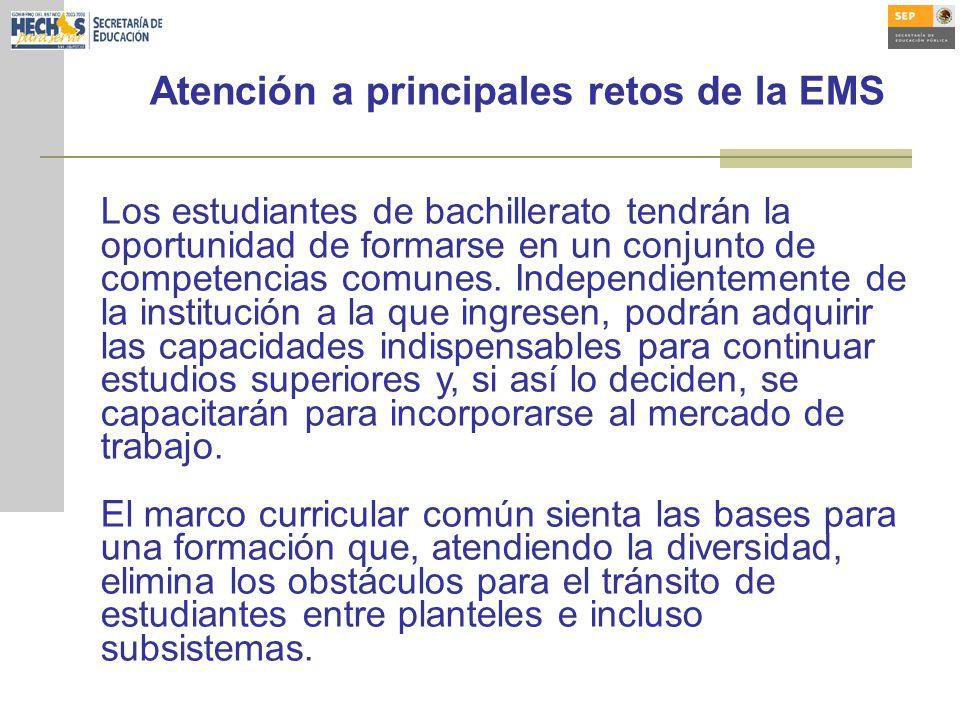 Atención a principales retos de la EMS Los estudiantes de bachillerato tendrán la oportunidad de formarse en un conjunto de competencias comunes.