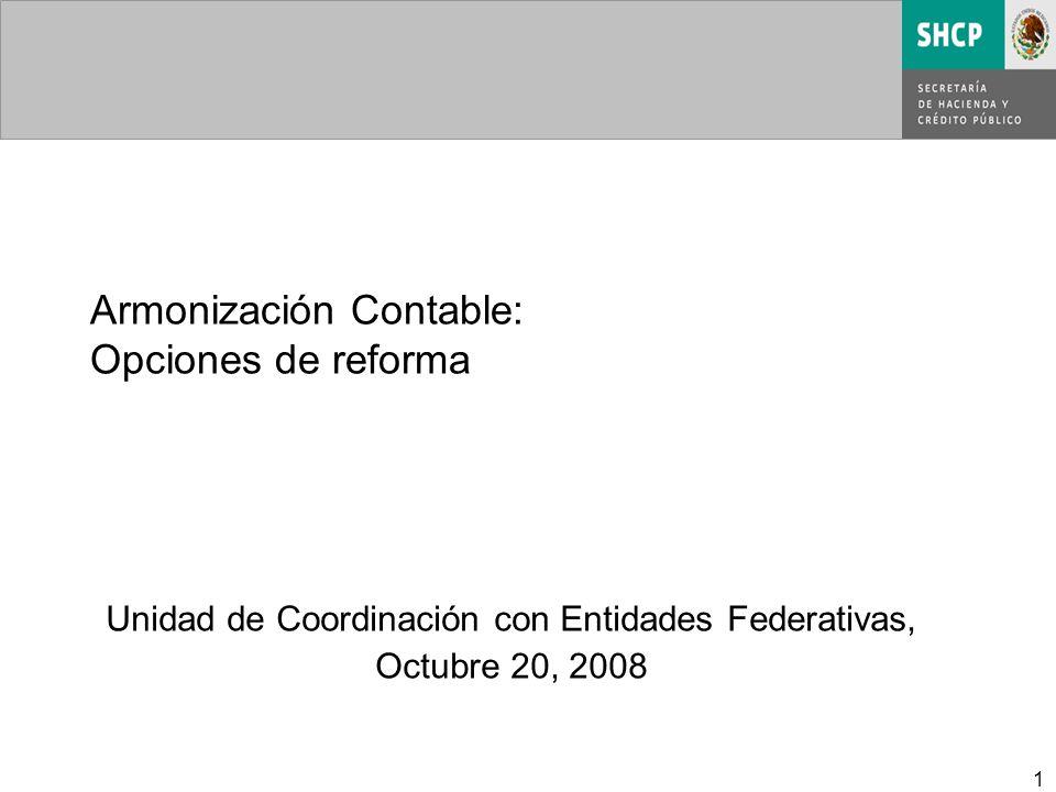 1 Unidad de Coordinación con Entidades Federativas, Octubre 20, 2008 Armonización Contable: Opciones de reforma