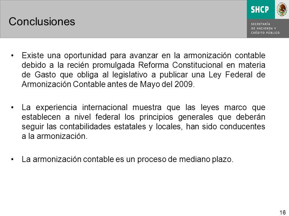 16 Conclusiones Existe una oportunidad para avanzar en la armonización contable debido a la recién promulgada Reforma Constitucional en materia de Gasto que obliga al legislativo a publicar una Ley Federal de Armonización Contable antes de Mayo del 2009.