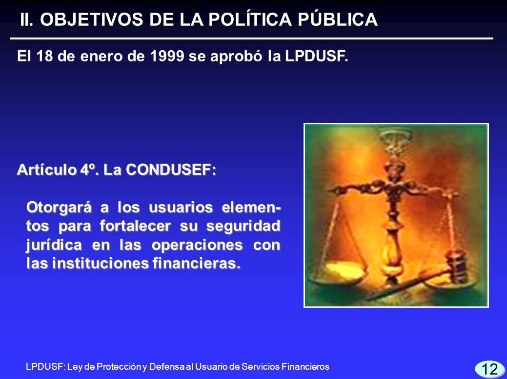 12 Artículo 4º. La CONDUSEF: Otorgará a los usuarios elemen- tos para fortalecer su seguridad jurídica en las operaciones con las instituciones financ
