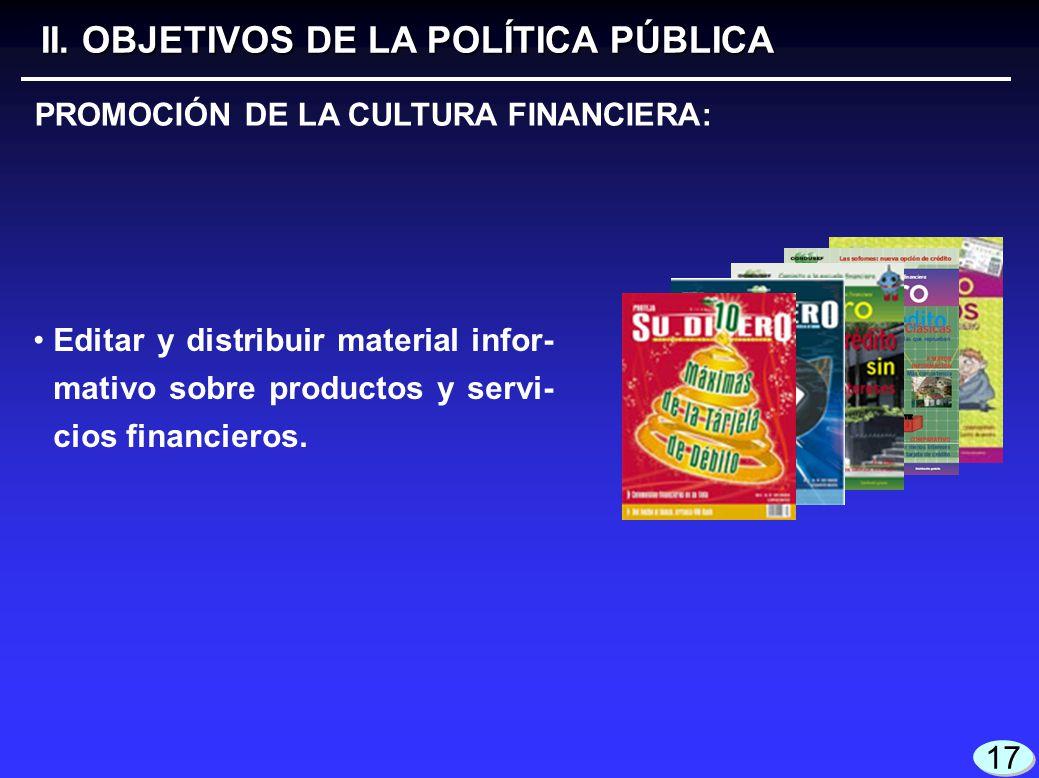 17 Editar y distribuir material infor- mativo sobre productos y servi- cios financieros. II. OBJETIVOS DE LA POLÍTICA PÚBLICA PROMOCIÓN DE LA CULTURA