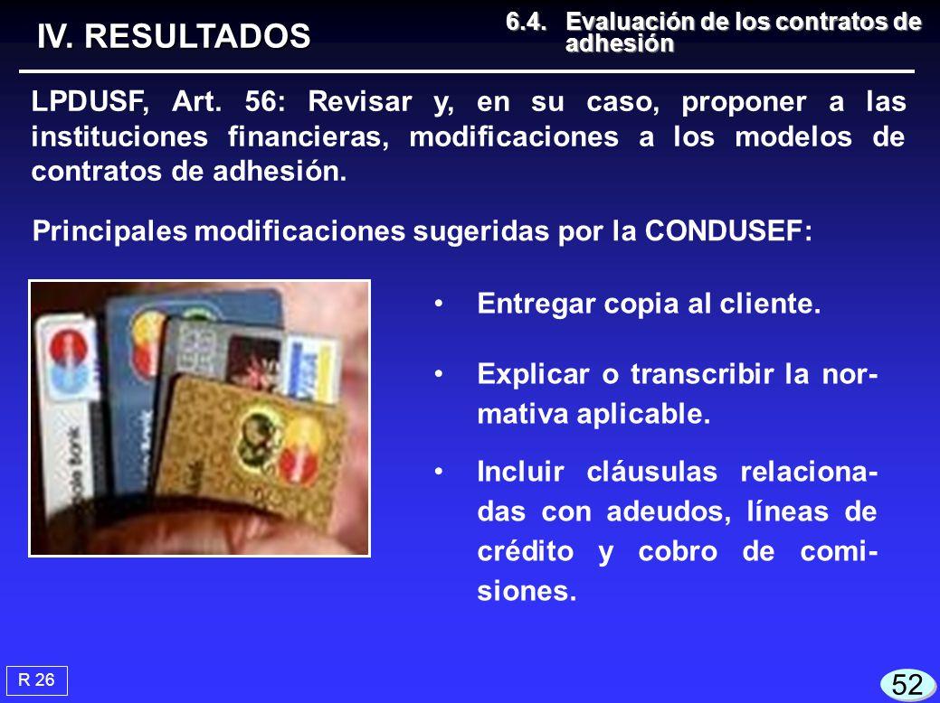Principales modificaciones sugeridas por la CONDUSEF: R 26 IV. RESULTADOS 6.4.Evaluación de los contratos de adhesión 6.4.Evaluación de los contratos