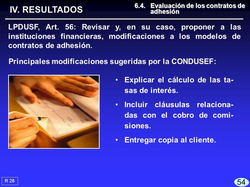 R 26 IV. RESULTADOS 6.4.Evaluación de los contratos de adhesión 6.4.Evaluación de los contratos de adhesión 54 Explicar el cálculo de las ta- sas de i
