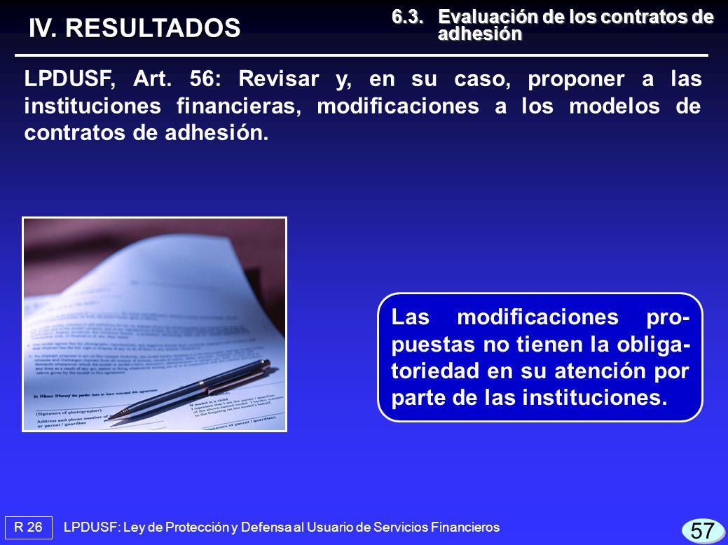 LPDUSF: Ley de Protección y Defensa al Usuario de Servicios Financieros R 26 IV. RESULTADOS 6.3.Evaluación de los contratos de adhesión 6.3.Evaluación