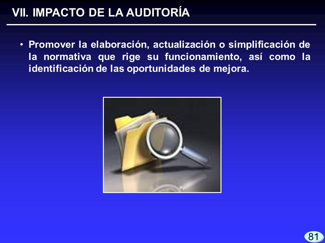 VII. IMPACTO DE LA AUDITORÍA Promover la elaboración, actualización o simplificación de la normativa que rige su funcionamiento, así como la identific