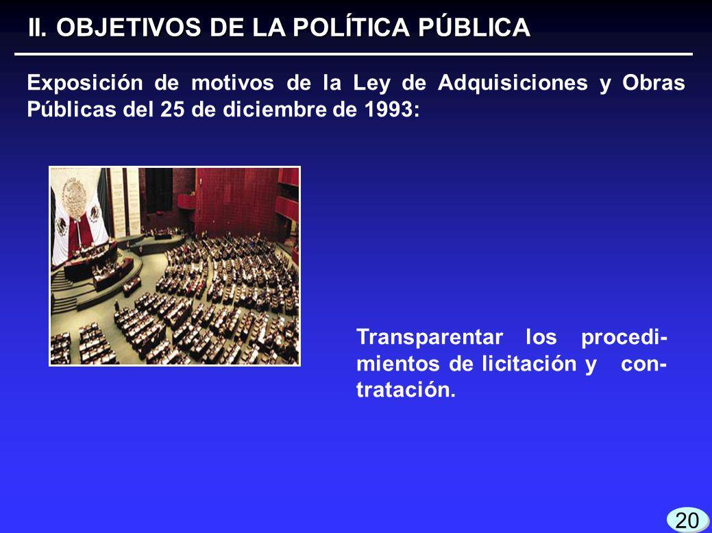 3 3 20 Exposición de motivos de la Ley de Adquisiciones y Obras Públicas del 25 de diciembre de 1993: Transparentar los procedi- mientos de licitación y con- tratación.