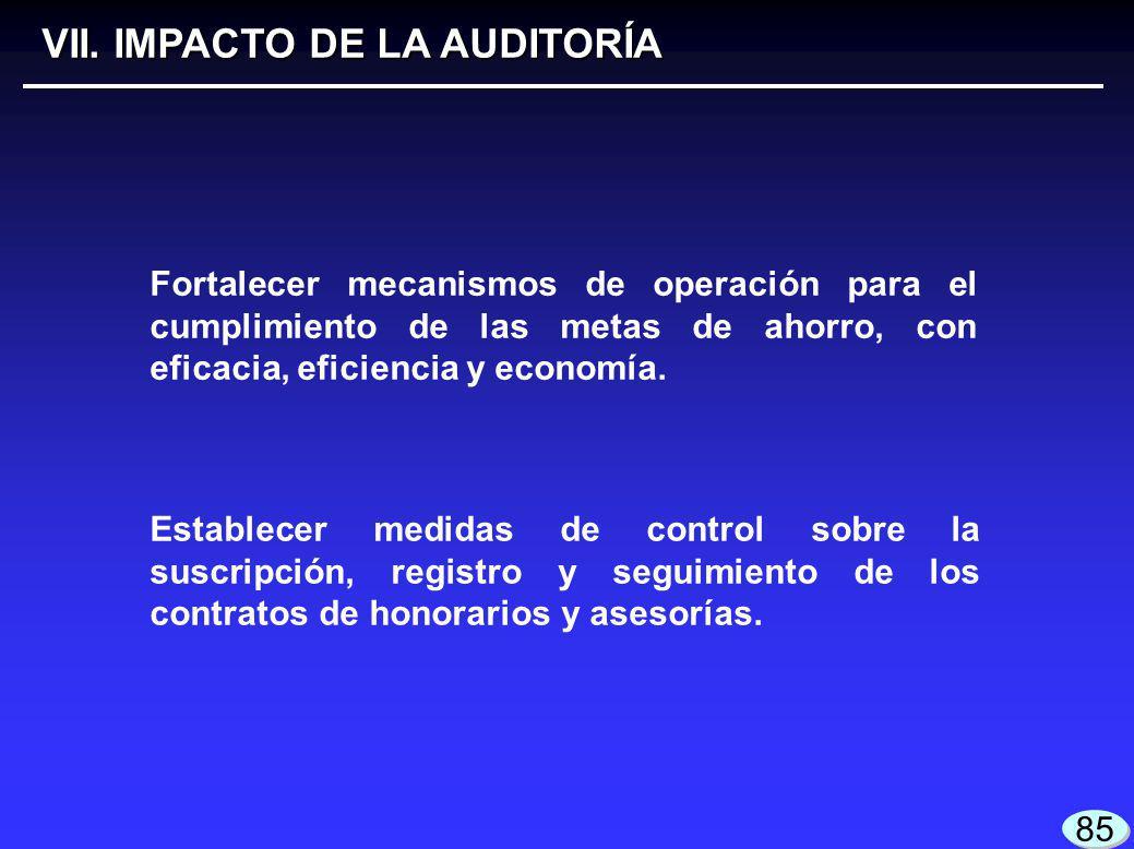 VII. IMPACTO DE LA AUDITORÍA 85 Fortalecer mecanismos de operación para el cumplimiento de las metas de ahorro, con eficacia, eficiencia y economía. E