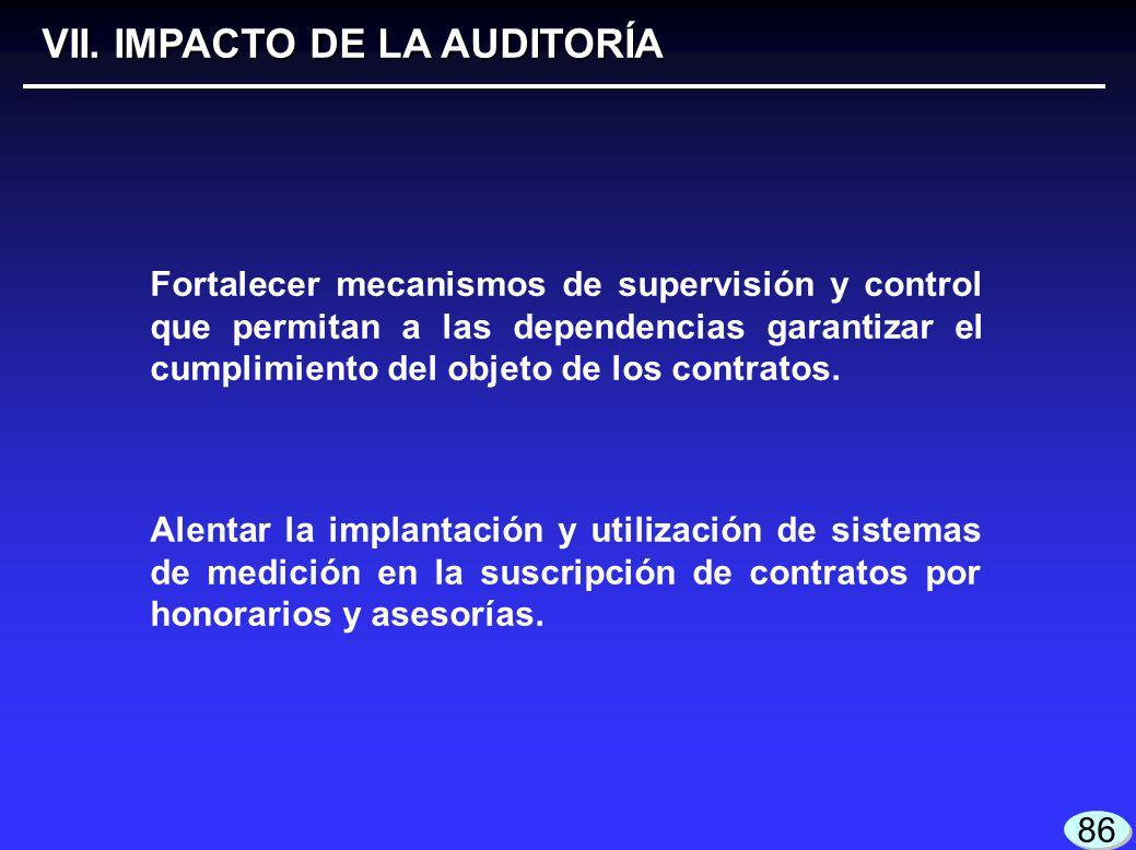 VII. IMPACTO DE LA AUDITORÍA 86 Fortalecer mecanismos de supervisión y control que permitan a las dependencias garantizar el cumplimiento del objeto d