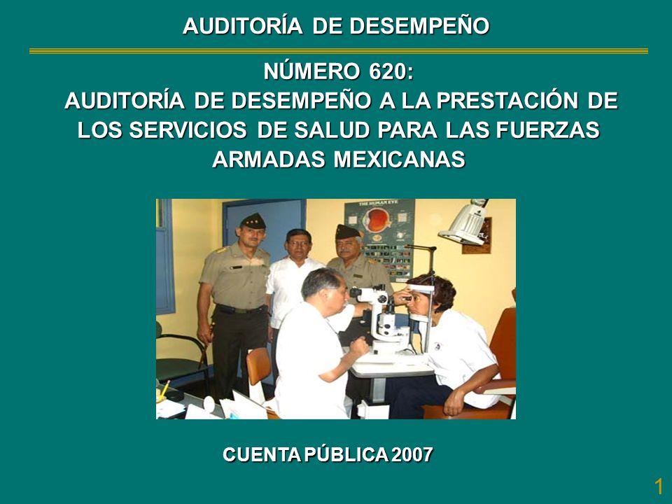 1 CUENTA PÚBLICA 2007 NÚMERO 620: AUDITORÍA DE DESEMPEÑO A LA PRESTACIÓN DE LOS SERVICIOS DE SALUD PARA LAS FUERZAS ARMADAS MEXICANAS AUDITORÍA DE DES