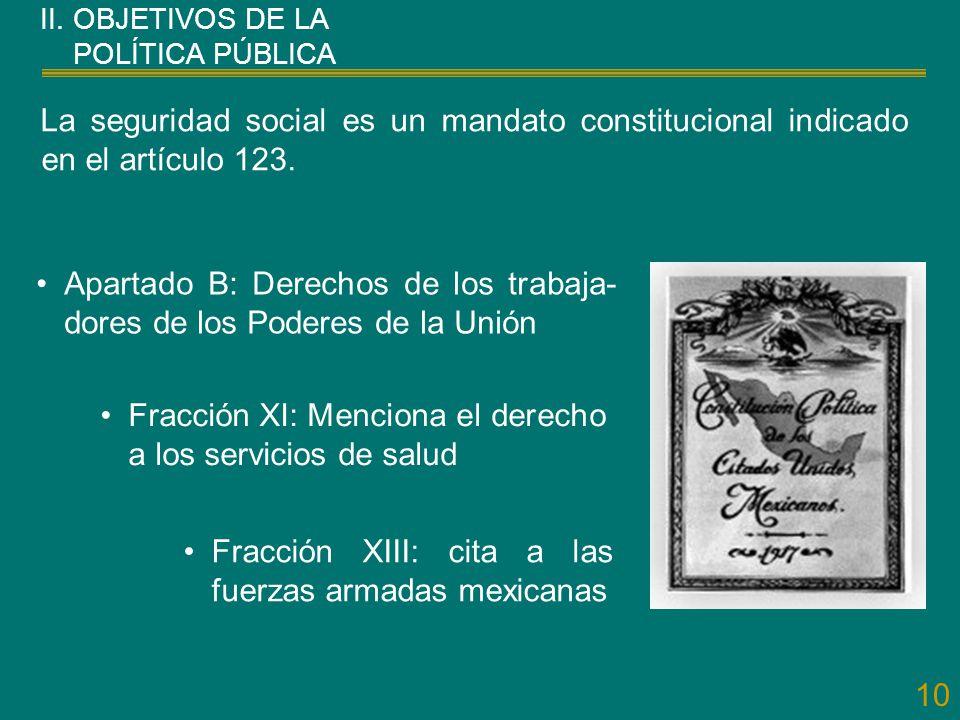 10 La seguridad social es un mandato constitucional indicado en el artículo 123. Apartado B: Derechos de los trabaja- dores de los Poderes de la Unión