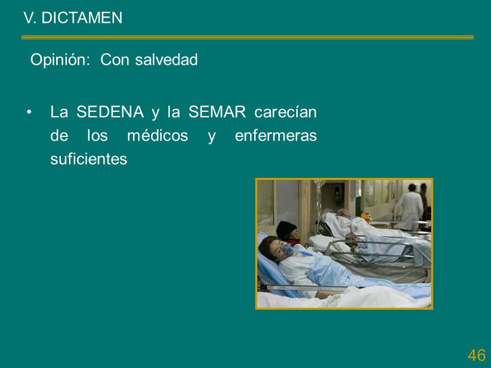 46 V. DICTAMEN La SEDENA y la SEMAR carecían de los médicos y enfermeras suficientes Opinión: Con salvedad