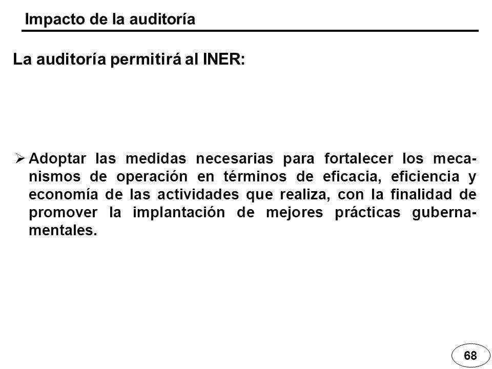 68 Impacto de la auditoría La auditoría permitirá al INER: Adoptar las medidas necesarias para fortalecer los meca- nismos de operación en términos de