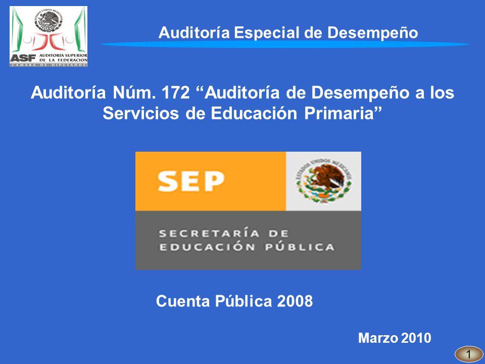 Auditoría Núm. 172 Auditoría de Desempeño a los Servicios de Educación Primaria Cuenta Pública 2008 Marzo 2010 Auditoría Especial de Desempeño 1