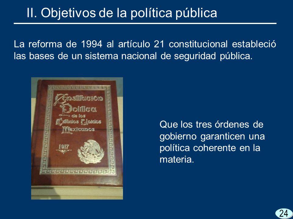 24 Que los tres órdenes de gobierno garanticen una política coherente en la materia. La reforma de 1994 al artículo 21 constitucional estableció las b