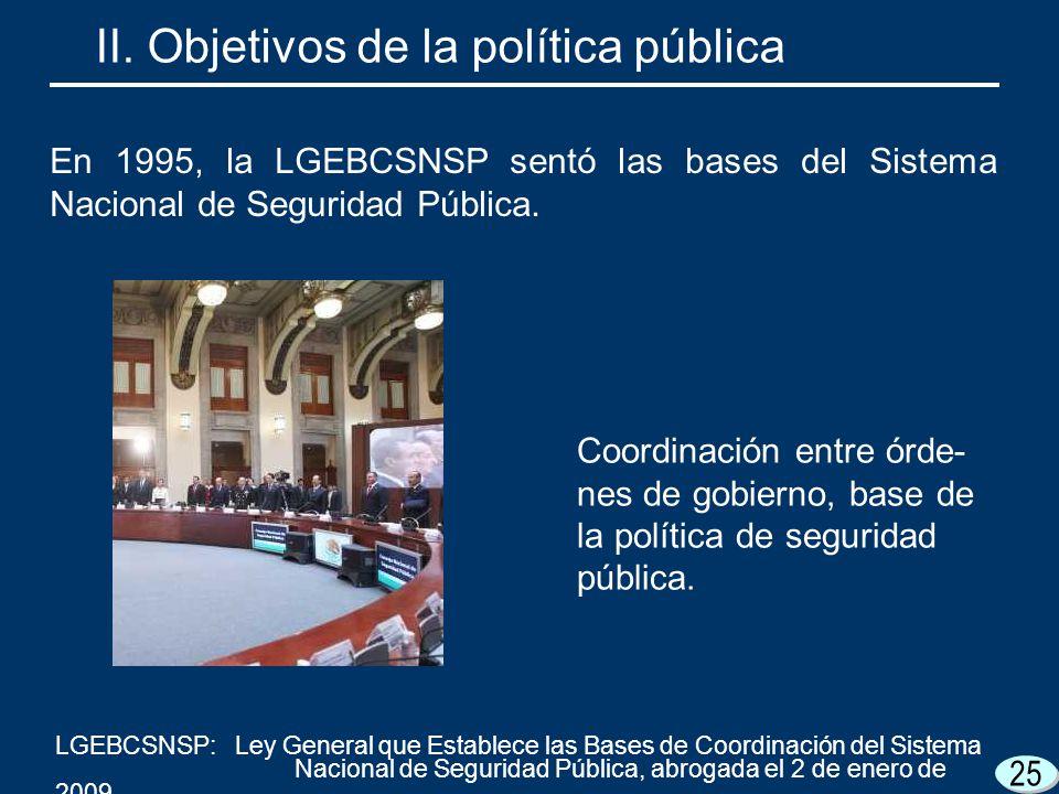 25 Coordinación entre órde- nes de gobierno, base de la política de seguridad pública. En 1995, la LGEBCSNSP sentó las bases del Sistema Nacional de S